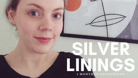 1 Month in Quarantine – Silver linings